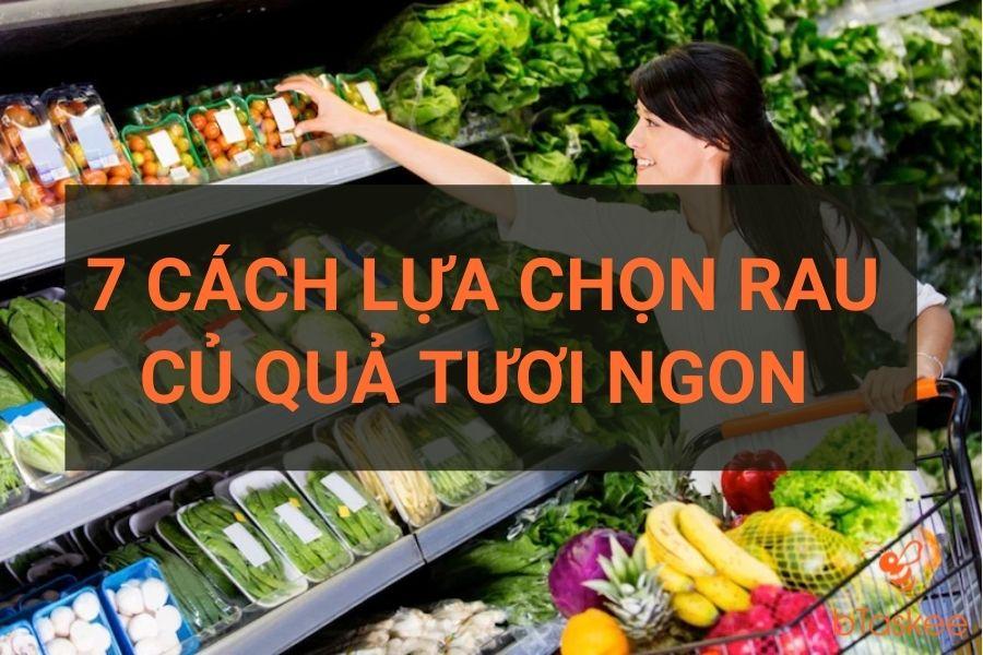7 cach lua chọn rau cu qua tuoi ngon, khong ngam hoa chat