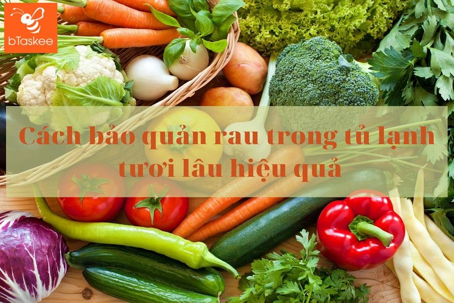 Cách bảo quản rau trong tủ lạnh tươi lâu hiệu quả