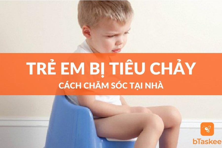 Cách chăm sóc trẻ em bị tiêu chảy