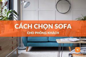 Cách chọn sofa cho phòng khách chuẩn không cần chỉnh