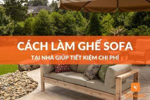 Cách làm ghế sofa tại nhà giúp tiết kiệm chi phí