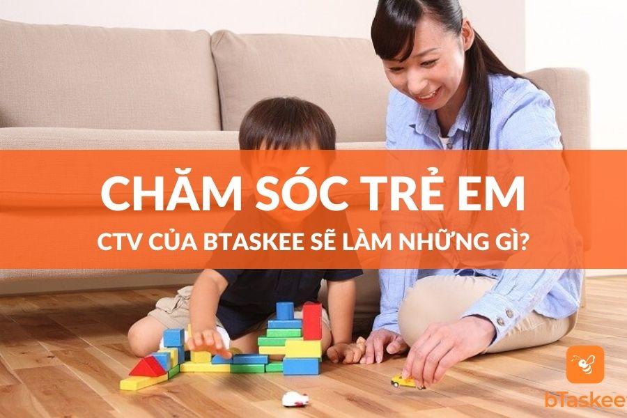 Dịch vụ chăm sóc trẻ em của bTaskee sẽ làm những gì?